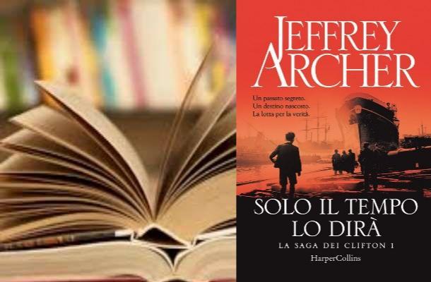 Solo il tempo lo dirà. La saga dei Clifton di  Jeffrey Archer (il libro).