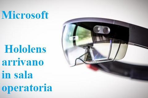 HoloLens: gli occhiali olografici di Microsoft fanno ingresso in sala operatoria.