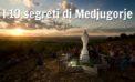 I dieci segreti di Medjugorje che riguardano il nostro futuro: il POPOLO vi dice quali sono.