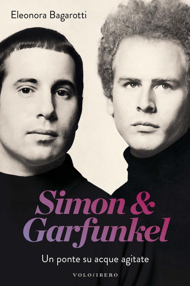 Simon&Garfunkel, il suono del silenzio: Un ponte su acque agitate ( il Libro).