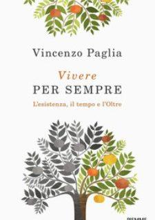 """""""Vivere per sempre"""": l'Esistenza, il Tempo e l'Oltre di Vincenzo Paglia. (il Libro)."""