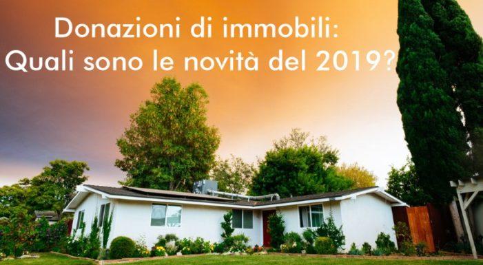 Donazioni Di Immobili Quali Sono Le Novita Del 2019 Cosa Fare