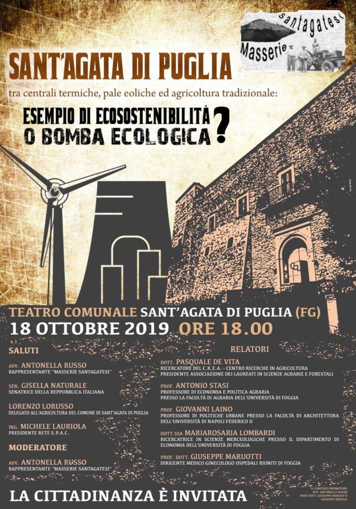 VENERDI' 18 OTTOBRE 2019 IMPORTANTE CONVEGNO A SANT'AGATA DI PUGLIA (PROF. DI FOGGIA): ESEMPIO DI ECOSOSTENIBILITA' O BOMBA ECOLOGICA?
