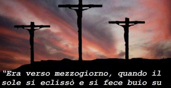 10 aprile 2020: il ricordo della Passione e Morte di nostro Signore Gesù Cristo nella giornata del Venerdì Santo.