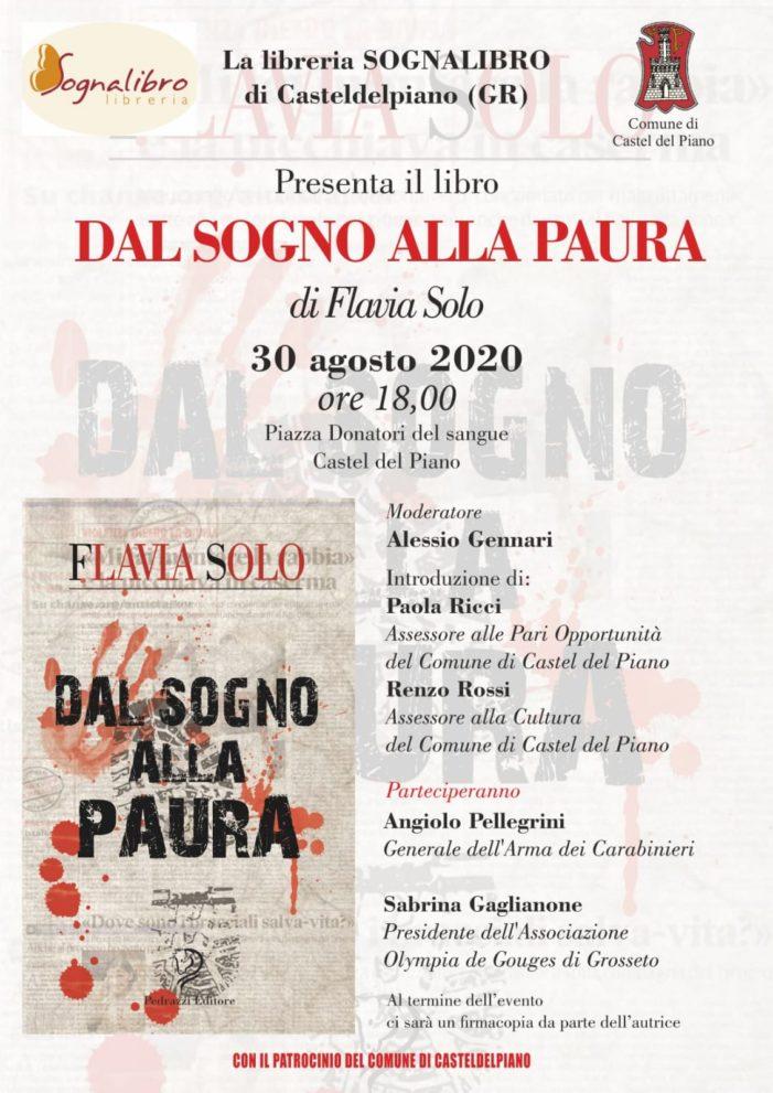 """VERRA' PRESENTATO ANCHE A CASTEL DEL PIANO (GR) DOMENICA 30 AGOSTO 2020 (ALLE ORE 18.00) IL LIBRO DI FLAVIA SOLO """"DAL SOGNO ALLA PAURA""""."""