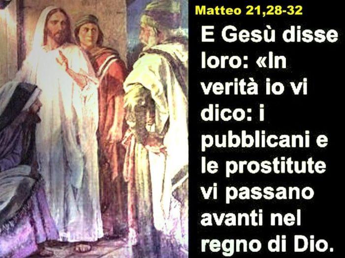 """Il VANGELO di Domenica 27 settembre 2020:  """"In verità io vi dico: i pubblicani e le prostitute vi precederanno nel Regno di Dio""""."""