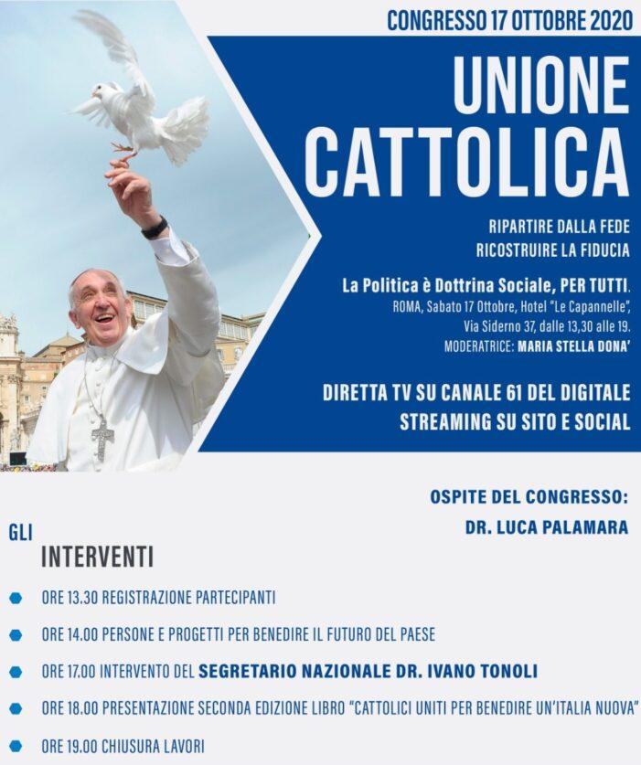 """AVRA' LUOGO NEL POMERIGGIO DI SABAT0 17 OTTOBRE 2020 A ROMA IL CONGRESSO NAZIONALE DI """"UNIONE CATTOLICA"""""""