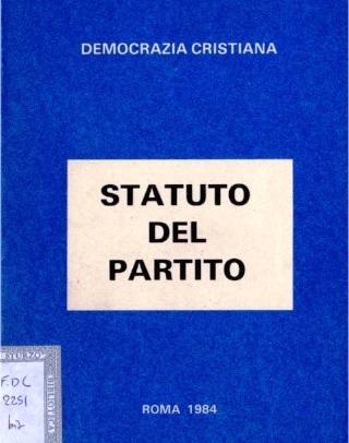 E' DI ESTREMA RILEVANZA CONOSCERE A FONDO LO STATUTO DELLA DEMOCRAZIA CRISTIANA FONDAMENTO POLITICO E GIURIDICO DEL PARTITO DELLO SCUDOCROCIATO